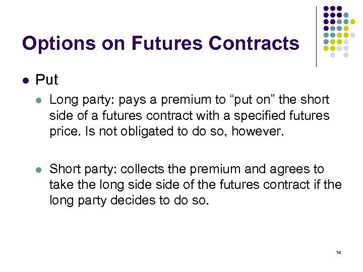 "Options on Futures Contracts l Put l Long party: pays a premium to ""put"