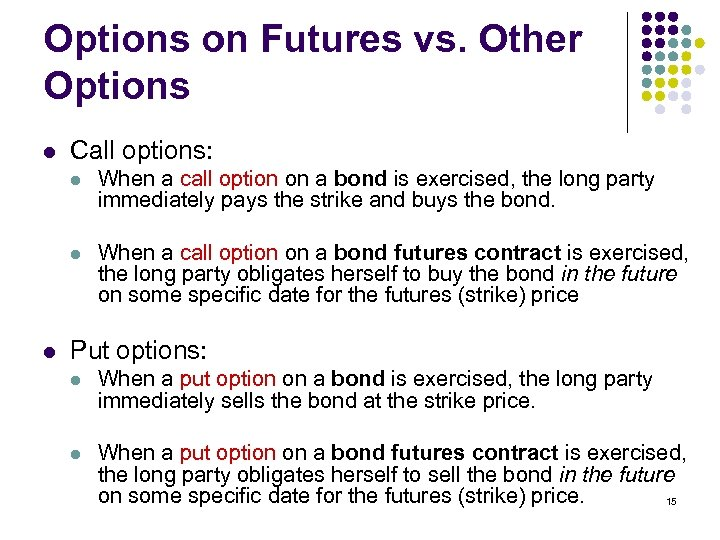 Options on Futures vs. Other Options l Call options: l l l When a