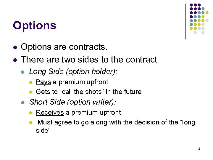 Options l l Options are contracts. There are two sides to the contract l