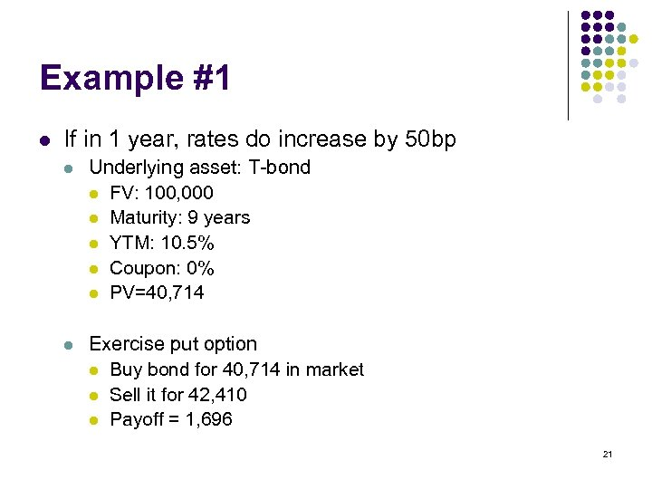 Example #1 l If in 1 year, rates do increase by 50 bp l