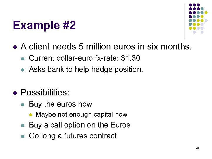 Example #2 l A client needs 5 million euros in six months. l l