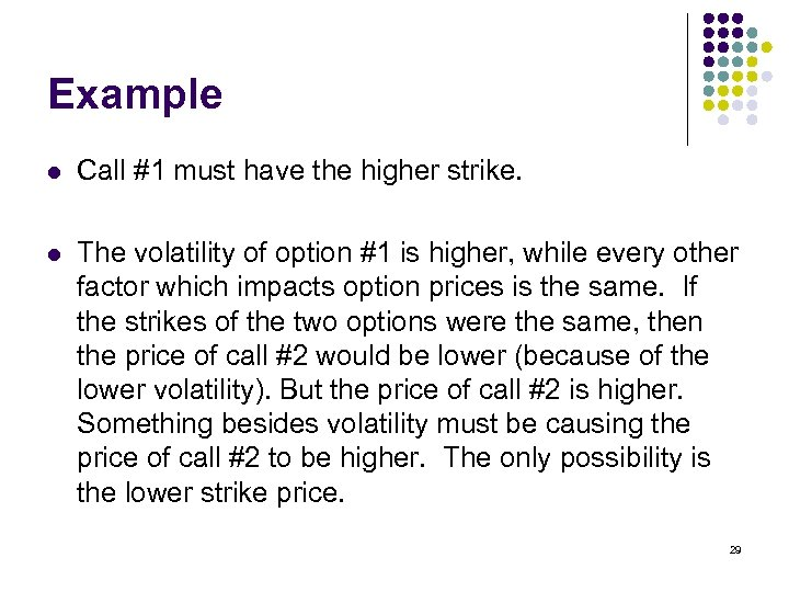 Example l Call #1 must have the higher strike. l The volatility of option