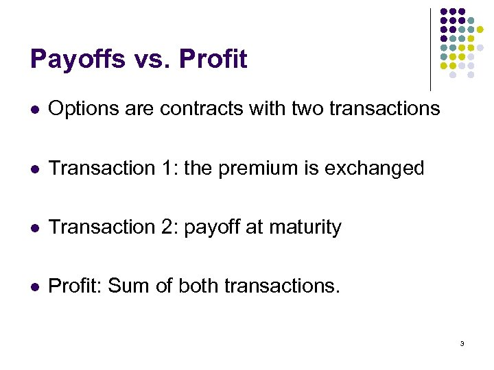 Payoffs vs. Profit l Options are contracts with two transactions l Transaction 1: the