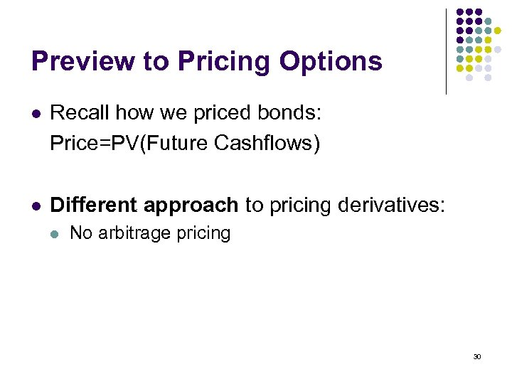 Preview to Pricing Options l Recall how we priced bonds: Price=PV(Future Cashflows) l Different
