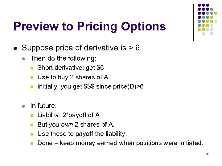 Preview to Pricing Options l Suppose price of derivative is > 6 l Then