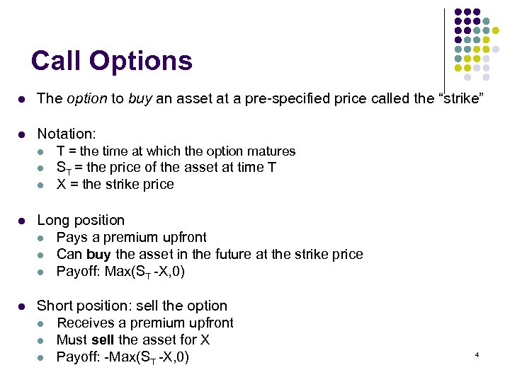Call Options l The option to buy an asset at a pre-specified price called