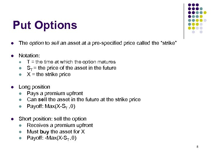 Put Options l The option to sell an asset at a pre-specified price called