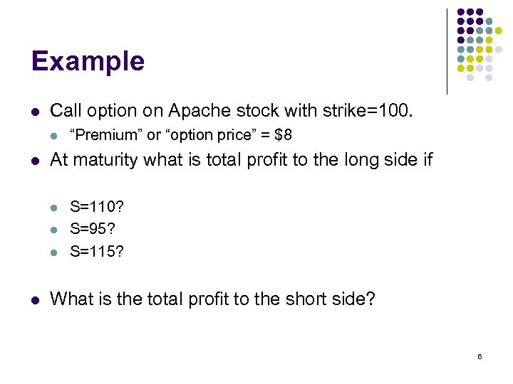 Example l Call option on Apache stock with strike=100. l l At maturity what
