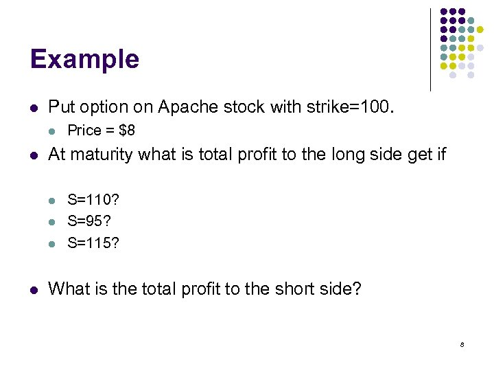 Example l Put option on Apache stock with strike=100. l l At maturity what