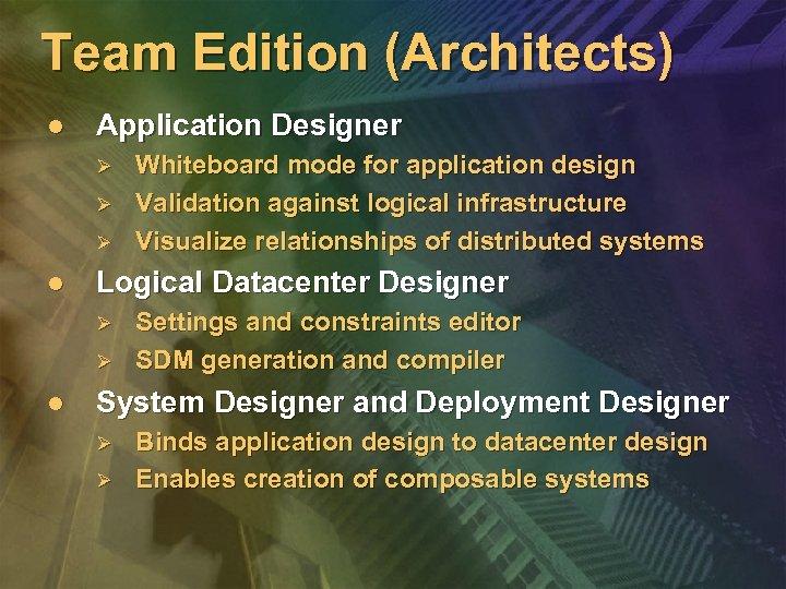Team Edition (Architects) l Application Designer Ø Ø Ø l Logical Datacenter Designer Ø