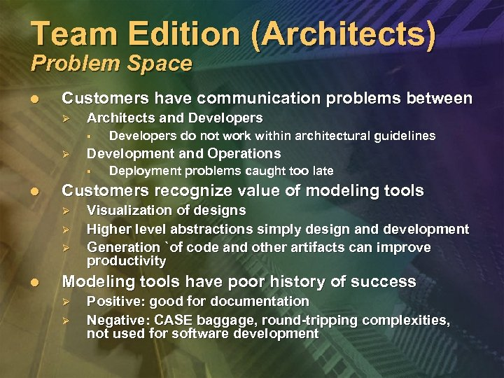 Team Edition (Architects) Problem Space l Customers have communication problems between Ø Architects and