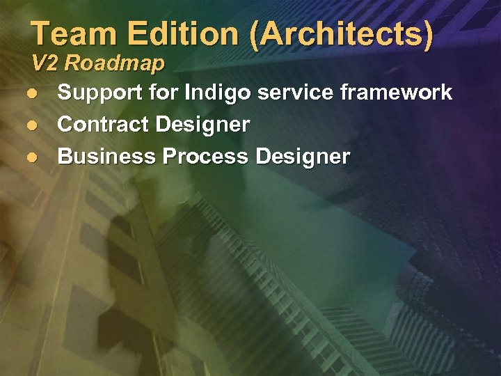 Team Edition (Architects) V 2 Roadmap l Support for Indigo service framework l Contract