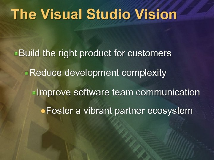 The Visual Studio Vision Build the right product for customers Reduce development complexity Improve