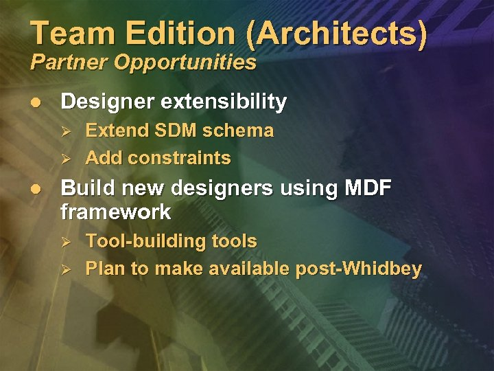 Team Edition (Architects) Partner Opportunities l Designer extensibility Ø Ø l Extend SDM schema