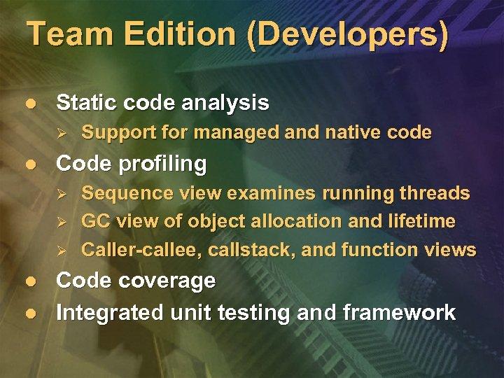 Team Edition (Developers) l Static code analysis Ø l Code profiling Ø Ø Ø