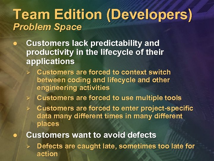 Team Edition (Developers) Problem Space l Customers lack predictability and productivity in the lifecycle
