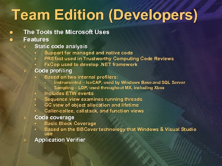 Team Edition (Developers) l l The Tools the Microsoft Uses Features Ø Static code