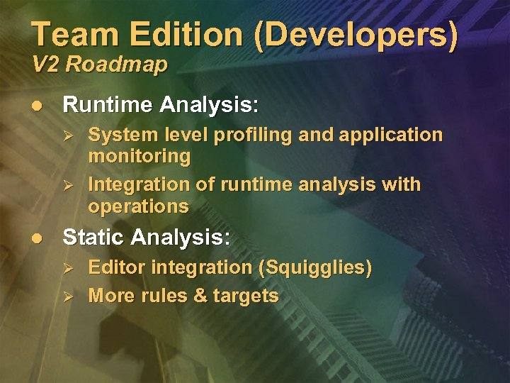 Team Edition (Developers) V 2 Roadmap l Runtime Analysis: Ø Ø l System level