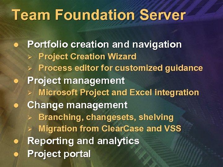 Team Foundation Server l Portfolio creation and navigation Ø Ø l Project management Ø