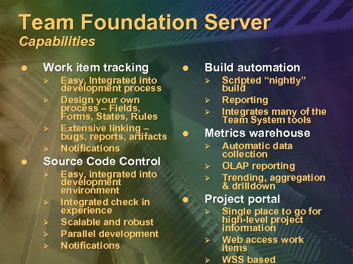 Team Foundation Server Capabilities l Work item tracking Ø Ø l Easy, Integrated into