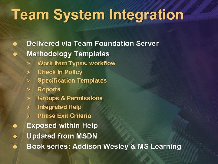Team System Integration l l Delivered via Team Foundation Server Methodology Templates Ø Ø