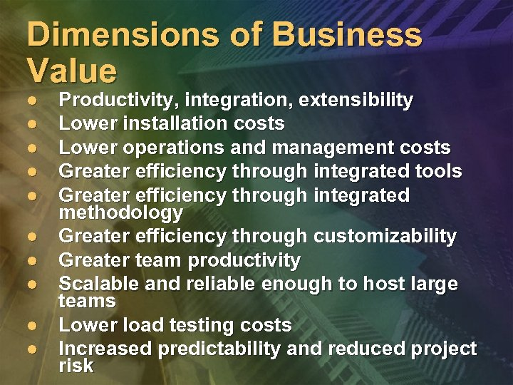 Dimensions of Business Value l l l l l Productivity, integration, extensibility Lower installation