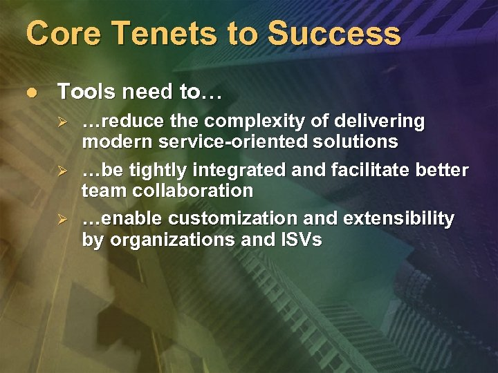 Core Tenets to Success l Tools need to… Ø Ø Ø …reduce the complexity