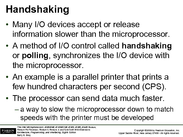 Handshaking • Many I/O devices accept or release information slower than the microprocessor. •