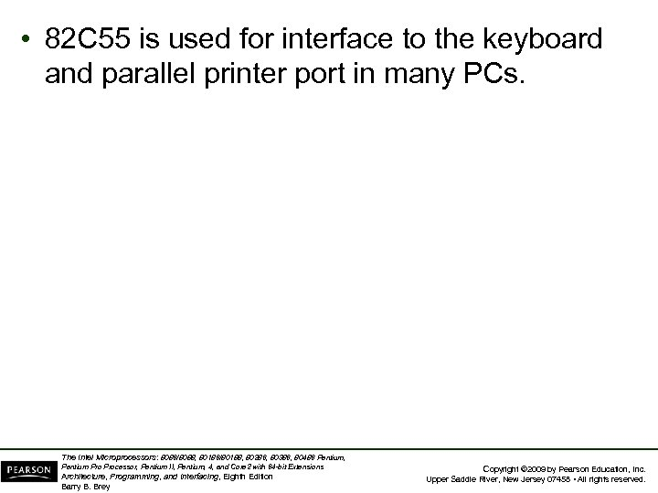 • 82 C 55 is used for interface to the keyboard and parallel