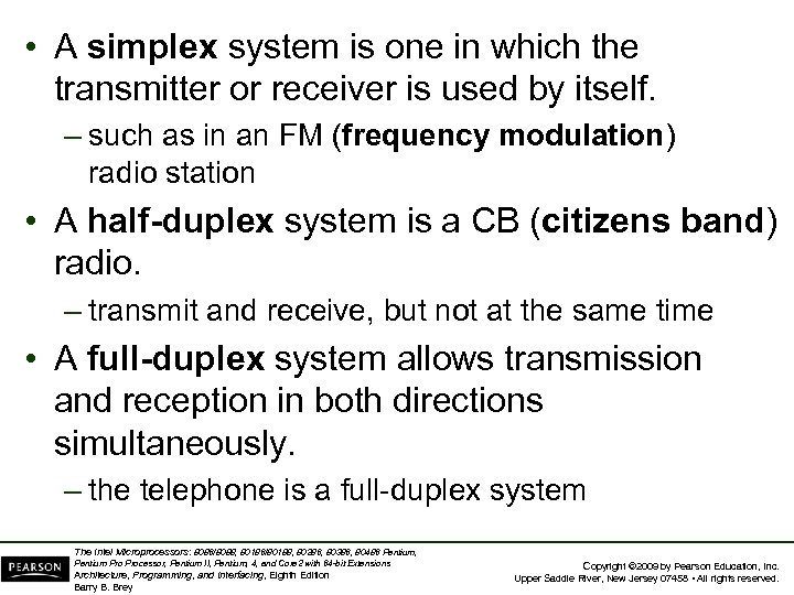 • A simplex system is one in which the transmitter or receiver is