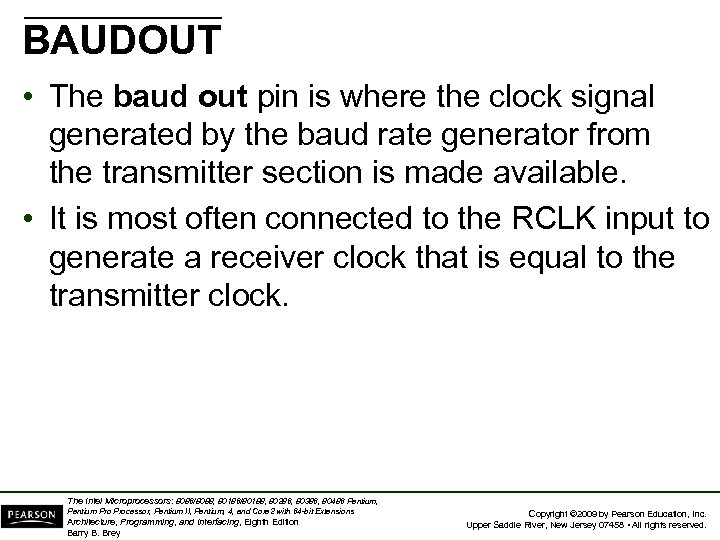 BAUDOUT • The baud out pin is where the clock signal generated by the