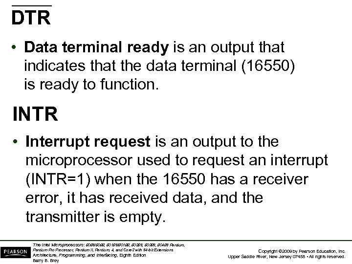 DTR • Data terminal ready is an output that indicates that the data terminal