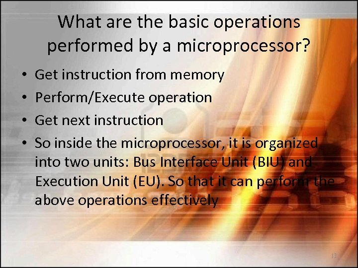 What are the basic operations performed by a microprocessor? • • Get instruction from
