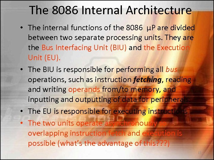 The 8086 Internal Architecture • The internal functions of the 8086 µP are divided
