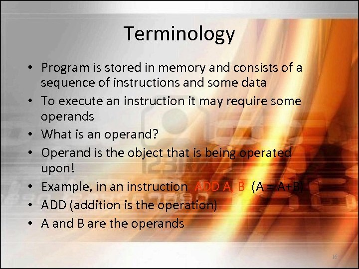 Terminology • Program is stored in memory and consists of a sequence of instructions