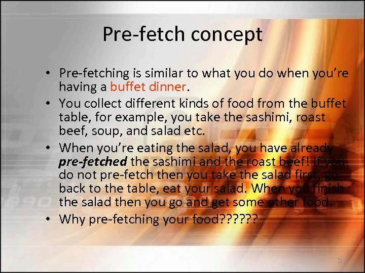 Pre-fetch concept • Pre-fetching is similar to what you do when you're having a