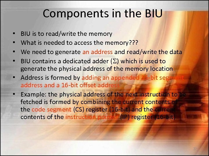 Components in the BIU is to read/write the memory What is needed to access