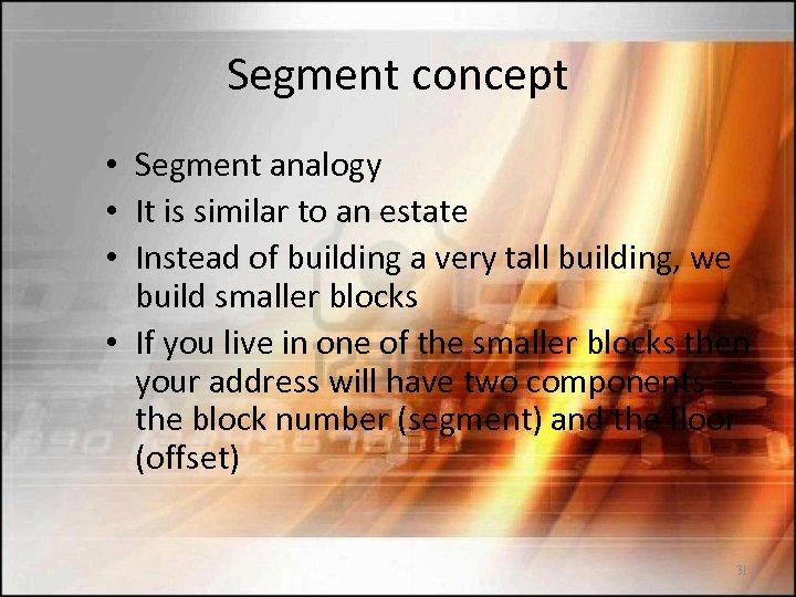 Segment concept • Segment analogy • It is similar to an estate • Instead