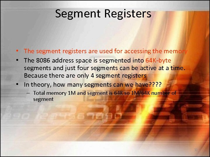 Segment Registers • The segment registers are used for accessing the memory • The