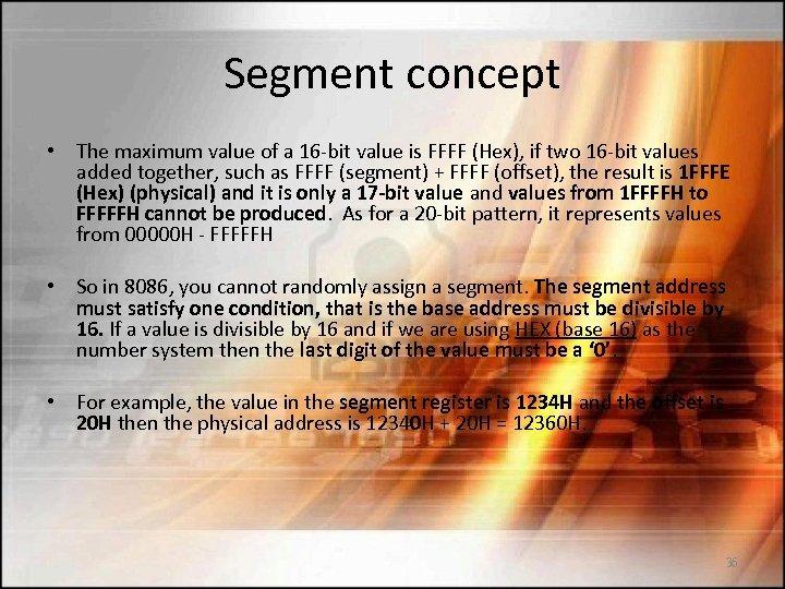 Segment concept • The maximum value of a 16 -bit value is FFFF (Hex),
