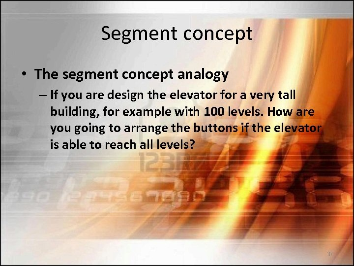 Segment concept • The segment concept analogy – If you are design the elevator