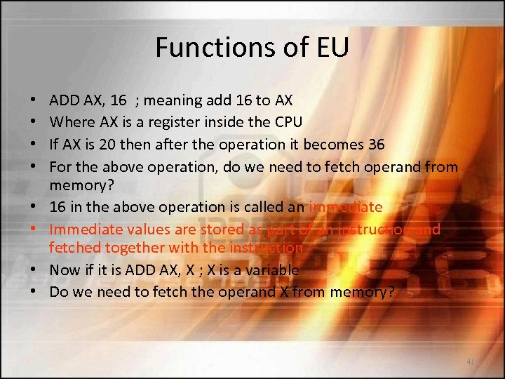 Functions of EU • • ADD AX, 16 ; meaning add 16 to AX
