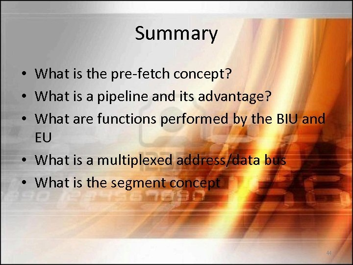 Summary • What is the pre-fetch concept? • What is a pipeline and its