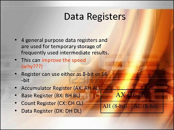 Data Registers • 4 general purpose data registers and are used for temporary storage