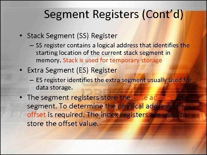 Segment Registers (Cont'd) • Stack Segment (SS) Register – SS register contains a logical