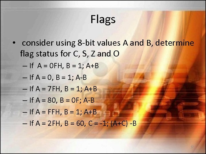 Flags • consider using 8 -bit values A and B, determine flag status for