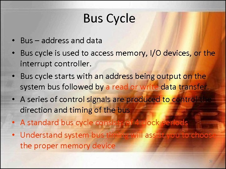 Bus Cycle • Bus – address and data • Bus cycle is used to