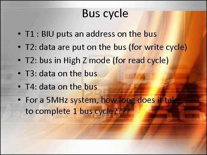 Bus cycle • • • T 1 : BIU puts an address on the