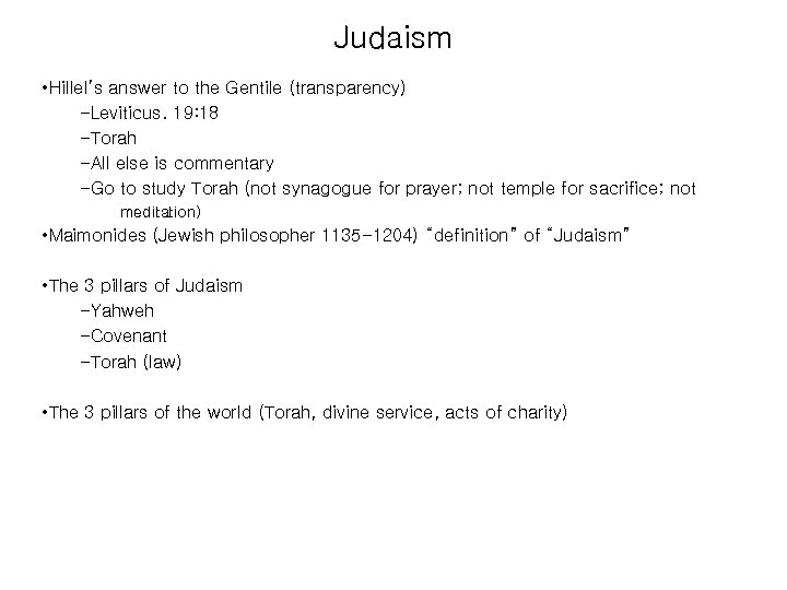 Judaism • Hillel's answer to the Gentile (transparency) –Leviticus. 19: 18 –Torah –All else