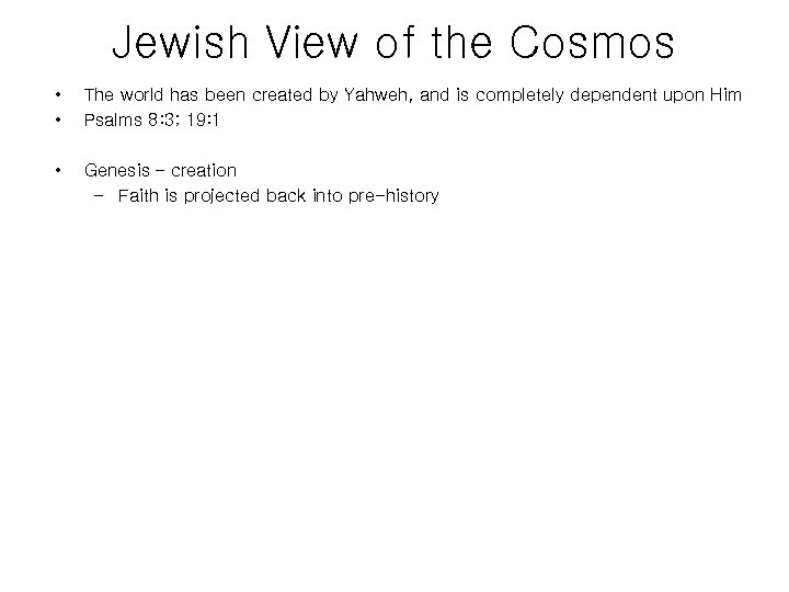 Jewish View of the Cosmos • • The world has been created by Yahweh,